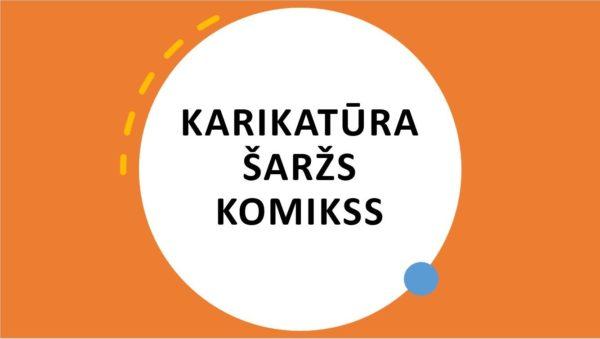 """Prezentācija """"KARIKATŪRA, ŠARŽS, KOMIKSS"""""""