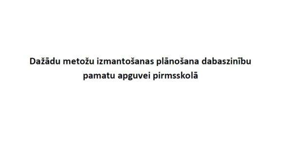 DAŽĀDAS METODES DABASZINĪBU APGUVEI PIRMSSKOLĀ