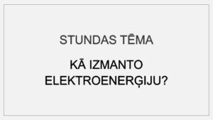 Kā izmanto elektroenerģiju? (4. – 6. kl.)