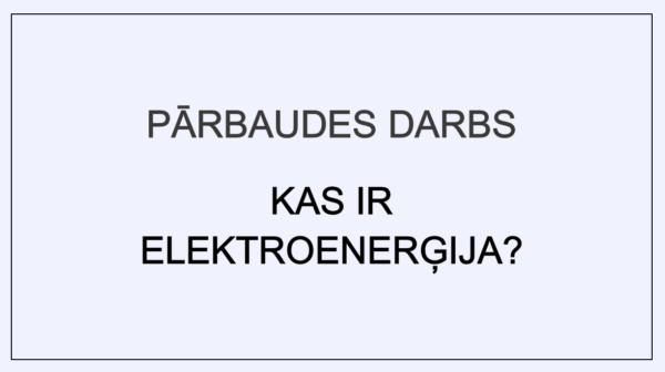 Kas ir elektroenerģija? (Pārbaudes darbs) (5. – 6. kl.)
