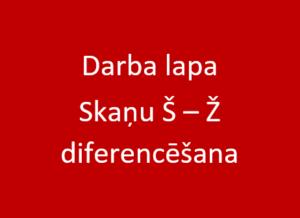 Darba lapa. Skaņu Š un Ž diferencēšanai un pareizai izrunai.